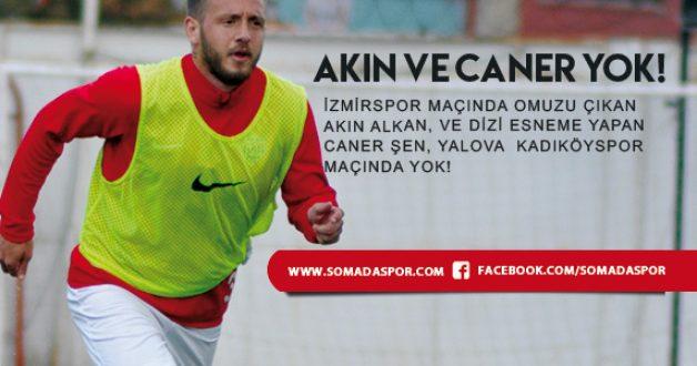 Akın ve Caner Yalova Kadıköyspor Maçında Yok!